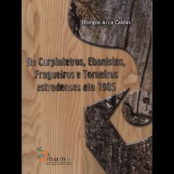 De carpinteiros, ebanistas, fragueiros e torneiros estradenses ata 1985
