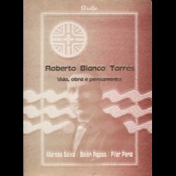 Roberto Blanco Torres. Vida, obra e pensamento