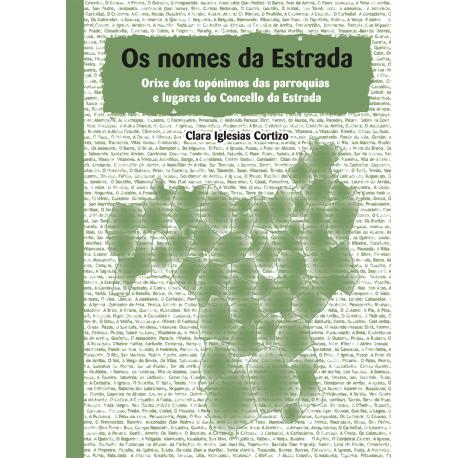 Os nomes da Estrada. Orixe dos topónimos das parroquias e lugares do Concello da Estrada